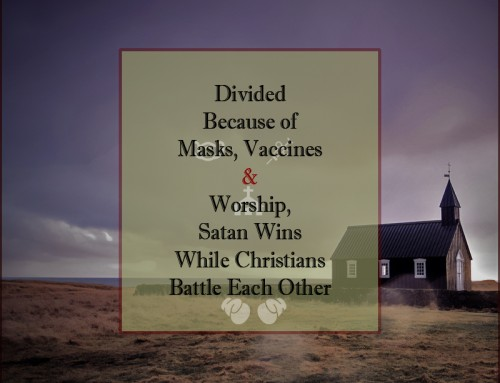 Divided Because of Masks, Vaccines & Worship, Satan Wins While Christians Battle Each Other